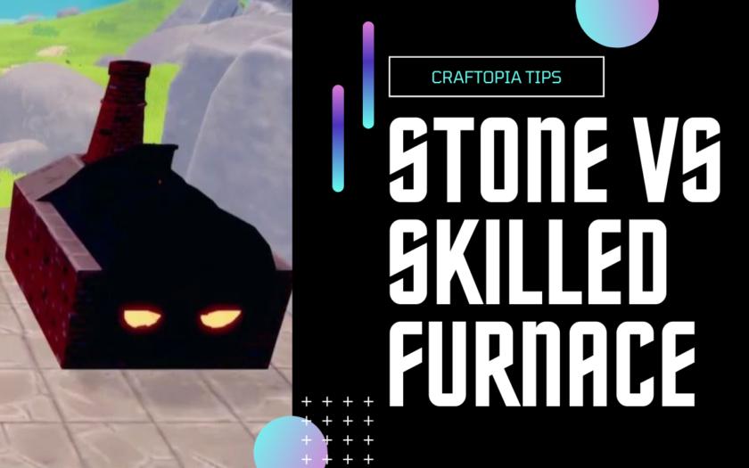 stone vs skilled furnace craftopia